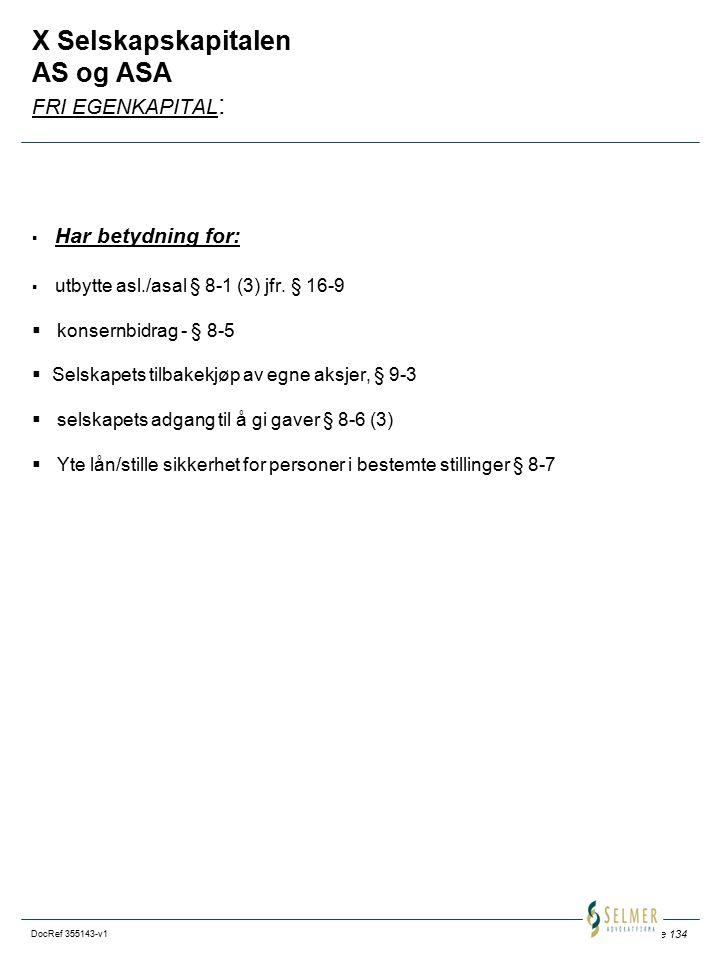 Side 134 DocRef 355143-v1 X Selskapskapitalen AS og ASA FRI EGENKAPITAL :  Har betydning for:  utbytte asl./asal § 8-1 (3) jfr. § 16-9  konsernbidr