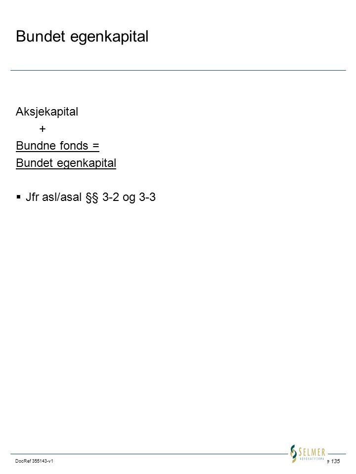 Side 135 DocRef 355143-v1 Bundet egenkapital Aksjekapital + Bundne fonds = Bundet egenkapital  Jfr asl/asal §§ 3-2 og 3-3