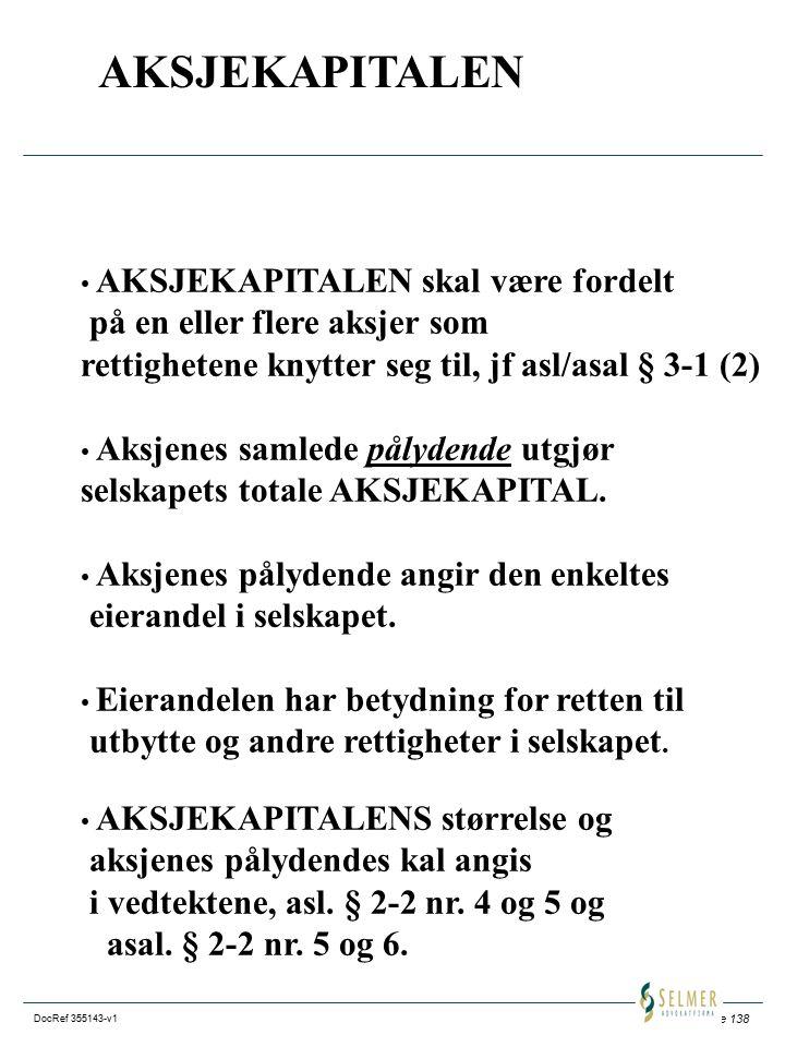 Side 138 DocRef 355143-v1 AKSJEKAPITALEN AKSJEKAPITALEN skal være fordelt på en eller flere aksjer som rettighetene knytter seg til, jf asl/asal § 3-1 (2) Aksjenes samlede pålydende utgjør selskapets totale AKSJEKAPITAL.