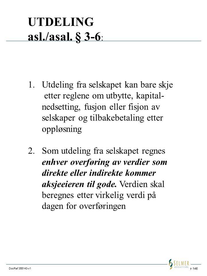 Side 146 DocRef 355143-v1 UTDELING asl./asal. § 3-6 : 1.Utdeling fra selskapet kan bare skje etter reglene om utbytte, kapital- nedsetting, fusjon ell