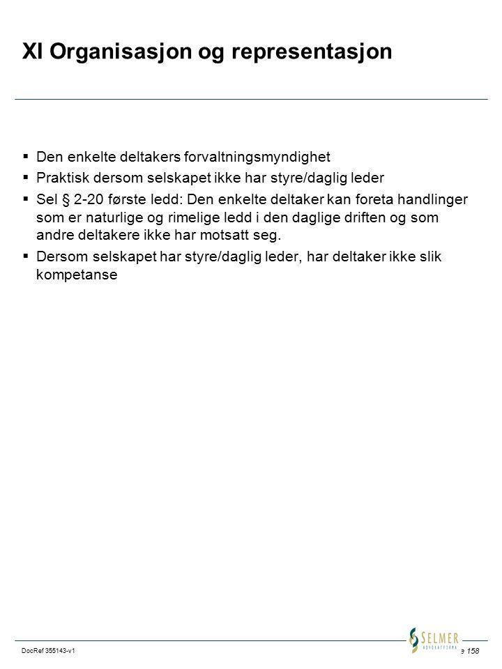 Side 158 DocRef 355143-v1 XI Organisasjon og representasjon  Den enkelte deltakers forvaltningsmyndighet  Praktisk dersom selskapet ikke har styre/d