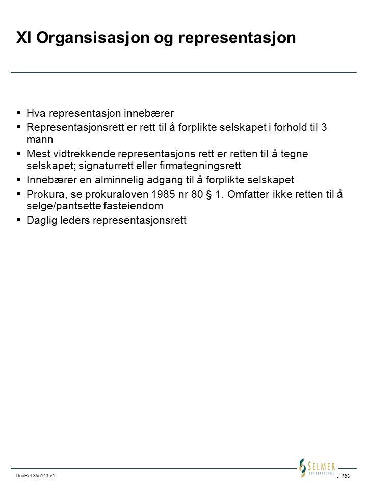 Side 160 DocRef 355143-v1 XI Organsisasjon og representasjon  Hva representasjon innebærer  Representasjonsrett er rett til å forplikte selskapet i