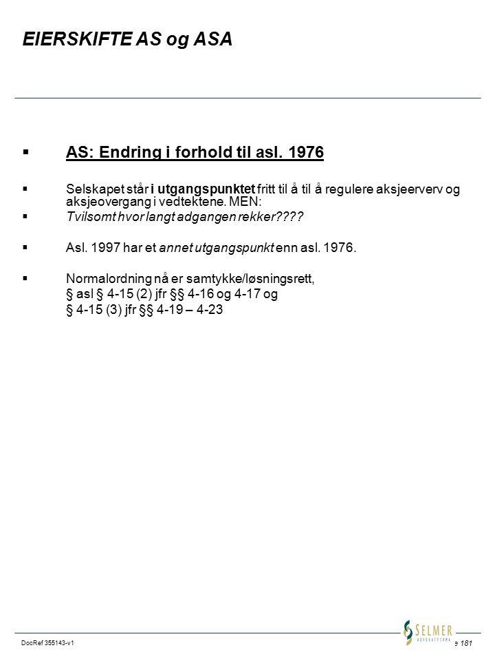 Side 181 DocRef 355143-v1 EIERSKIFTE AS og ASA  AS: Endring i forhold til asl. 1976  Selskapet står i utgangspunktet fritt til å til å regulere aksj