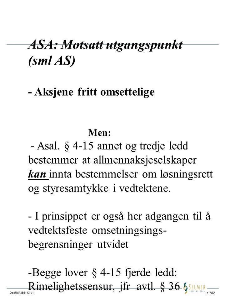 Side 182 DocRef 355143-v1 ASA: Motsatt utgangspunkt (sml AS) - Aksjene fritt omsettelige Men: - Asal. § 4-15 annet og tredje ledd bestemmer at allmenn