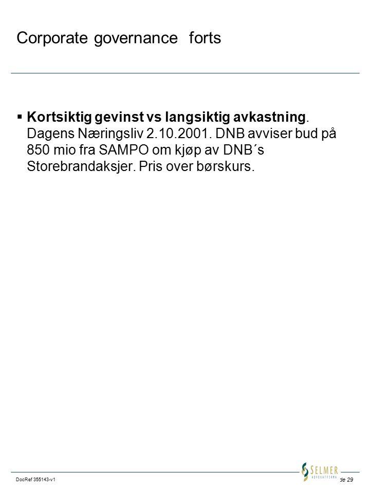 Side 29 DocRef 355143-v1 Corporate governance forts  Kortsiktig gevinst vs langsiktig avkastning. Dagens Næringsliv 2.10.2001. DNB avviser bud på 850