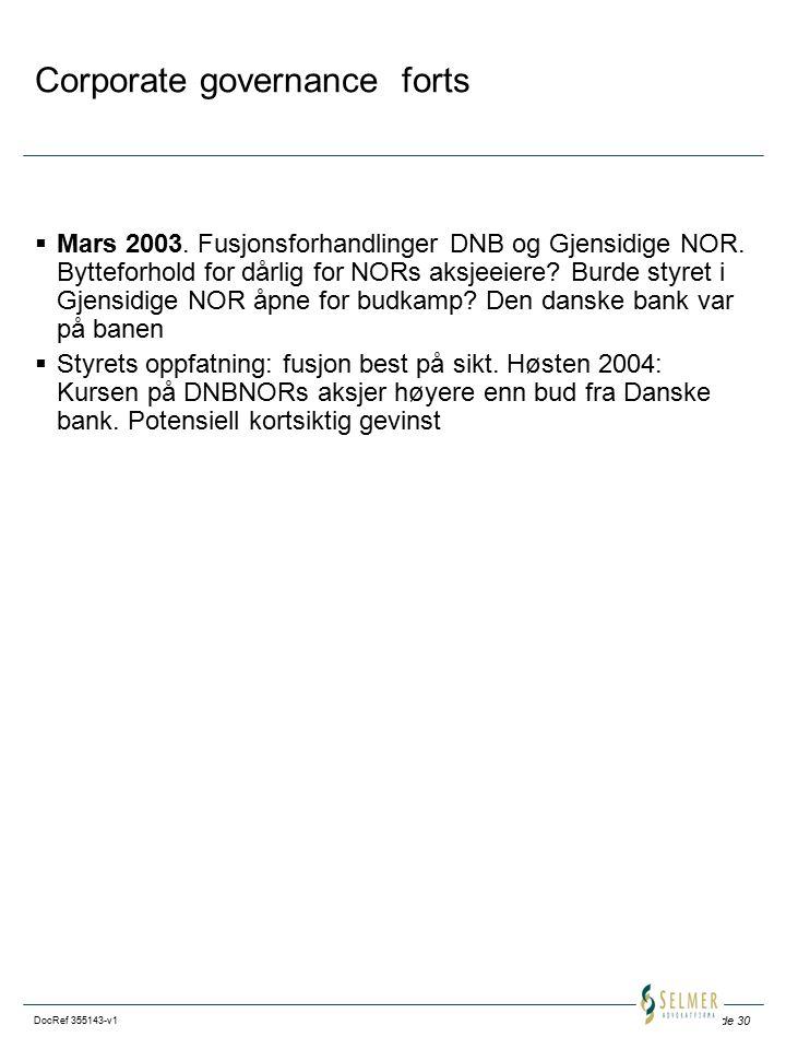 Side 30 DocRef 355143-v1 Corporate governance forts  Mars 2003. Fusjonsforhandlinger DNB og Gjensidige NOR. Bytteforhold for dårlig for NORs aksjeeie