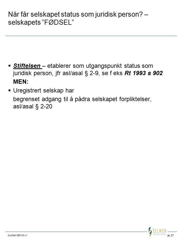 """Side 37 DocRef 355143-v1 Når får selskapet status som juridisk person? – selskapets """"FØDSEL""""  Stiftelsen – etablerer som utgangspunkt status som juri"""