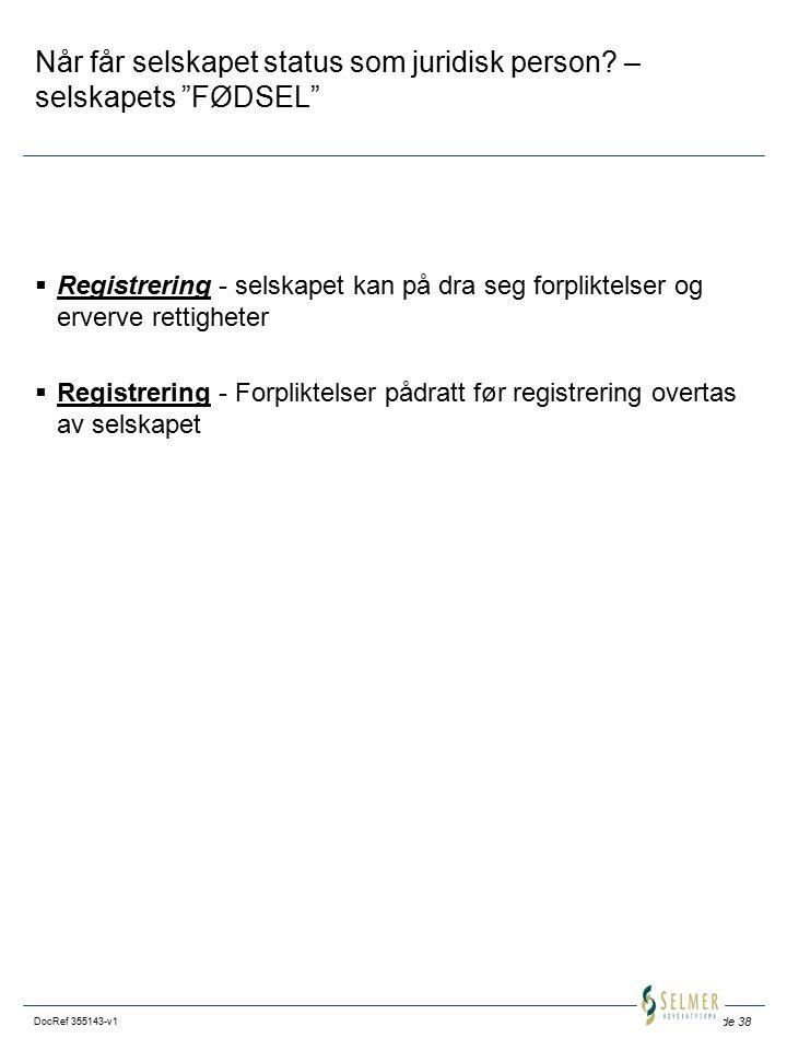 """Side 38 DocRef 355143-v1 Når får selskapet status som juridisk person? – selskapets """"FØDSEL""""  Registrering - selskapet kan på dra seg forpliktelser o"""