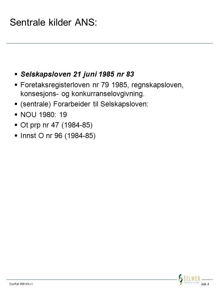 Side 4 DocRef 355143-v1 Sentrale kilder ANS:  Selskapsloven 21 juni 1985 nr 83  Foretaksregisterloven nr 79 1985, regnskapsloven, konsesjons- og konkurranselovgivning.
