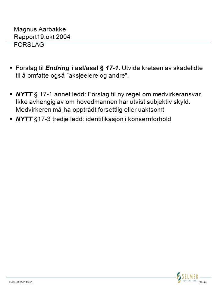Side 46 DocRef 355143-v1 Magnus Aarbakke Rapport19.okt 2004 FORSLAG  Forslag til Endring i asl/asal § 17-1. Utvide kretsen av skadelidte til å omfatt
