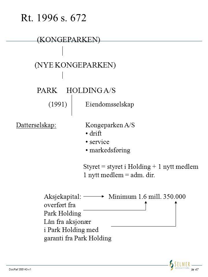Side 47 DocRef 355143-v1 Rt. 1996 s. 672 (KONGEPARKEN) (NYE KONGEPARKEN) PARK HOLDING A/S (1991)Eiendomsselskap Datterselskap:Kongeparken A/S drift se