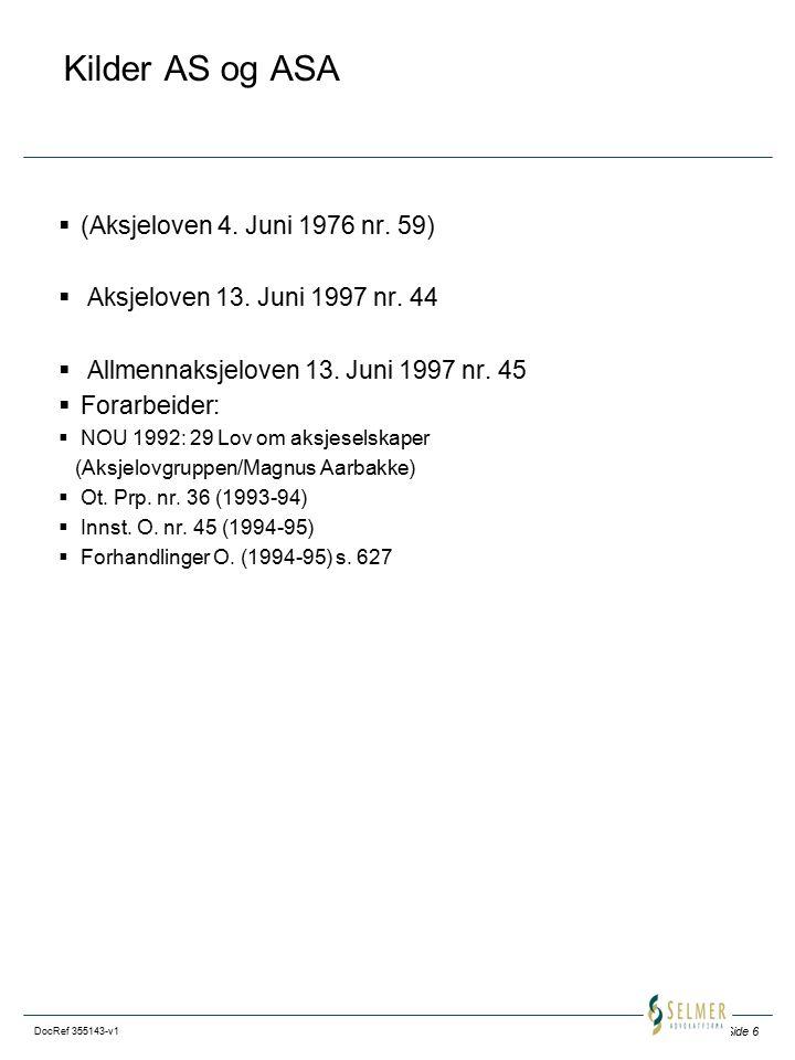 Side 6 DocRef 355143-v1 Kilder AS og ASA  (Aksjeloven 4. Juni 1976 nr. 59)  Aksjeloven 13. Juni 1997 nr. 44  Allmennaksjeloven 13. Juni 1997 nr. 45