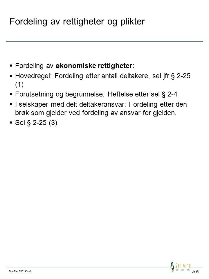 Side 61 DocRef 355143-v1 Fordeling av rettigheter og plikter  Fordeling av økonomiske rettigheter:  Hovedregel: Fordeling etter antall deltakere, se