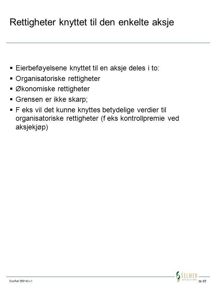 Side 65 DocRef 355143-v1 Rettigheter knyttet til den enkelte aksje  Eierbeføyelsene knyttet til en aksje deles i to:  Organisatoriske rettigheter 
