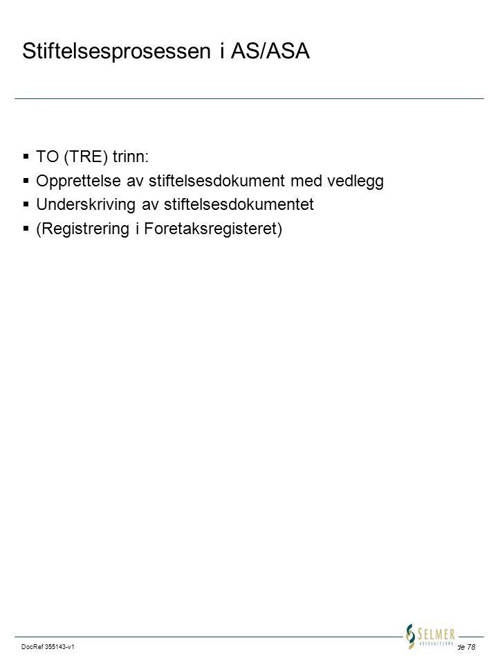 Side 78 DocRef 355143-v1 Stiftelsesprosessen i AS/ASA  TO (TRE) trinn:  Opprettelse av stiftelsesdokument med vedlegg  Underskriving av stiftelsesdokumentet  (Registrering i Foretaksregisteret)