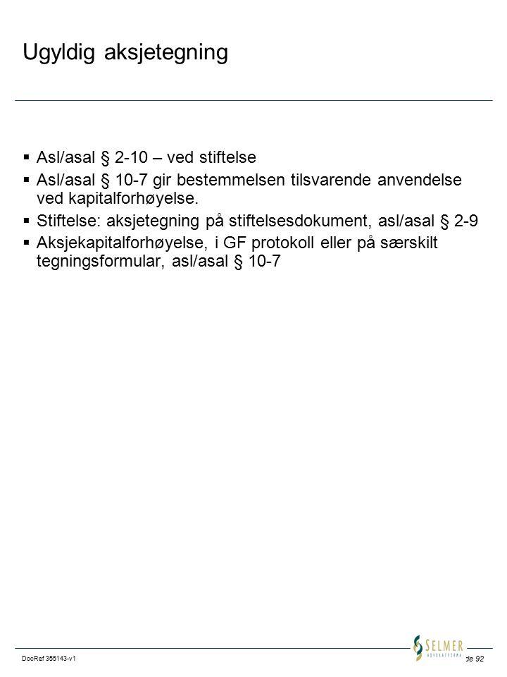 Side 92 DocRef 355143-v1 Ugyldig aksjetegning  Asl/asal § 2-10 – ved stiftelse  Asl/asal § 10-7 gir bestemmelsen tilsvarende anvendelse ved kapitalforhøyelse.