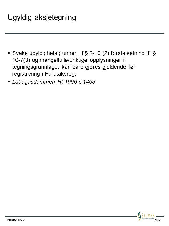 Side 94 DocRef 355143-v1 Ugyldig aksjetegning  Svake ugyldighetsgrunner, jf § 2-10 (2) første setning jfr § 10-7(3) og mangelfulle/uriktige opplysninger i tegningsgrunnlaget kan bare gjøres gjeldende før registrering i Foretaksreg.