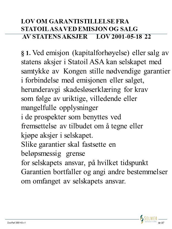 Side 97 DocRef 355143-v1 LOV OM GARANTISTILLELSE FRA STATOIL ASA VED EMISJON OG SALG AV STATENS AKSJER LOV 2001-05-18 22 § 1.