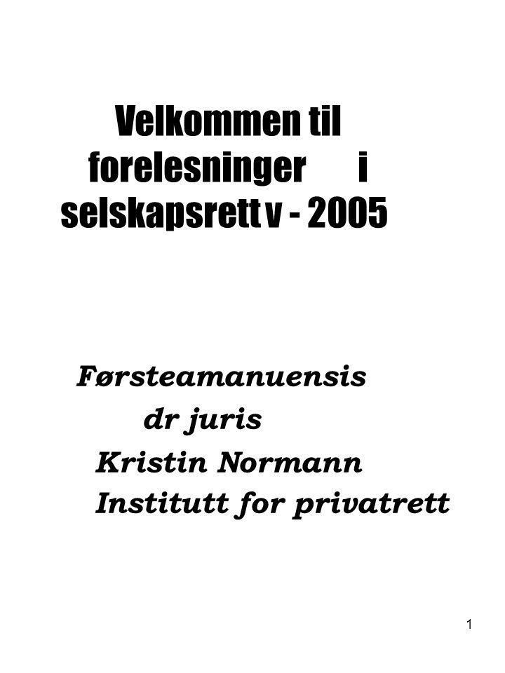 1 Velkommen til forelesninger i selskapsrett v - 2005 Førsteamanuensis dr juris Kristin Normann Institutt for privatrett