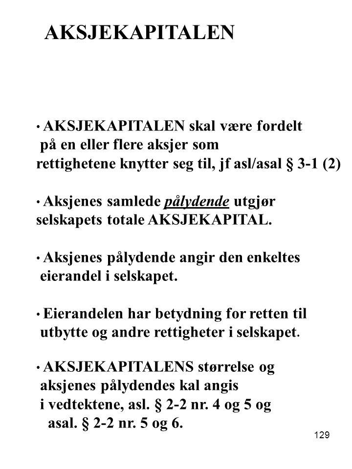 129 AKSJEKAPITALEN AKSJEKAPITALEN skal være fordelt på en eller flere aksjer som rettighetene knytter seg til, jf asl/asal § 3-1 (2) Aksjenes samlede