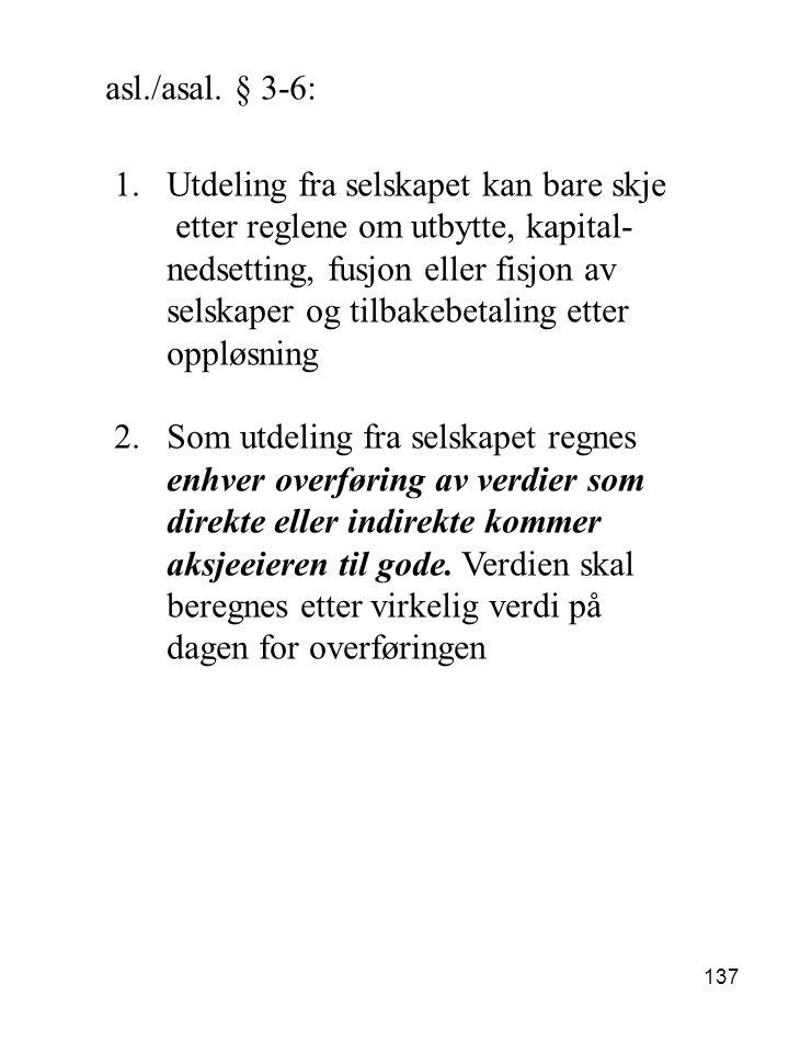 137 asl./asal. § 3-6: 1.Utdeling fra selskapet kan bare skje etter reglene om utbytte, kapital- nedsetting, fusjon eller fisjon av selskaper og tilbak