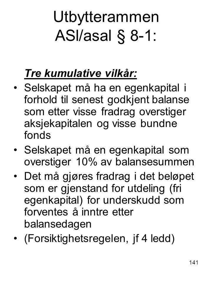 141 Utbytterammen ASl/asal § 8-1: Tre kumulative vilkår: Selskapet må ha en egenkapital i forhold til senest godkjent balanse som etter visse fradrag