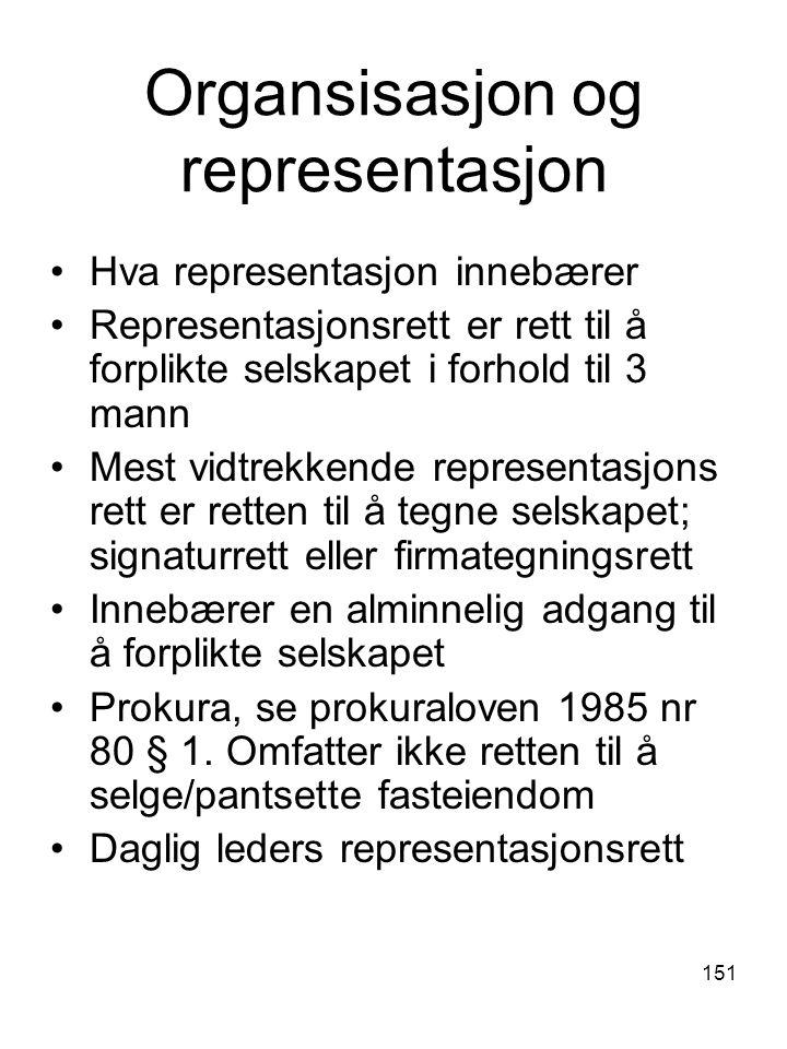 151 Organsisasjon og representasjon Hva representasjon innebærer Representasjonsrett er rett til å forplikte selskapet i forhold til 3 mann Mest vidtr
