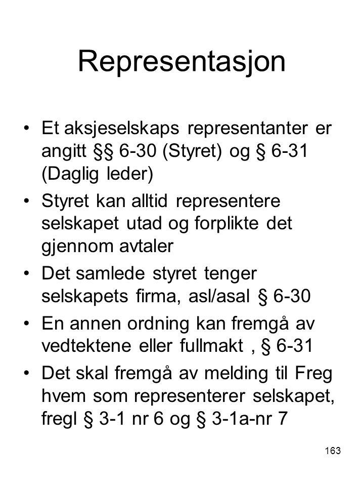 163 Representasjon Et aksjeselskaps representanter er angitt §§ 6-30 (Styret) og § 6-31 (Daglig leder) Styret kan alltid representere selskapet utad o