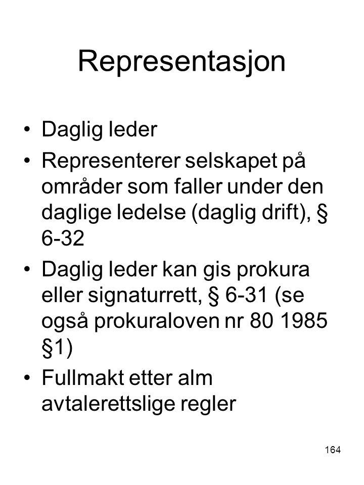 164 Representasjon Daglig leder Representerer selskapet på områder som faller under den daglige ledelse (daglig drift), § 6-32 Daglig leder kan gis pr