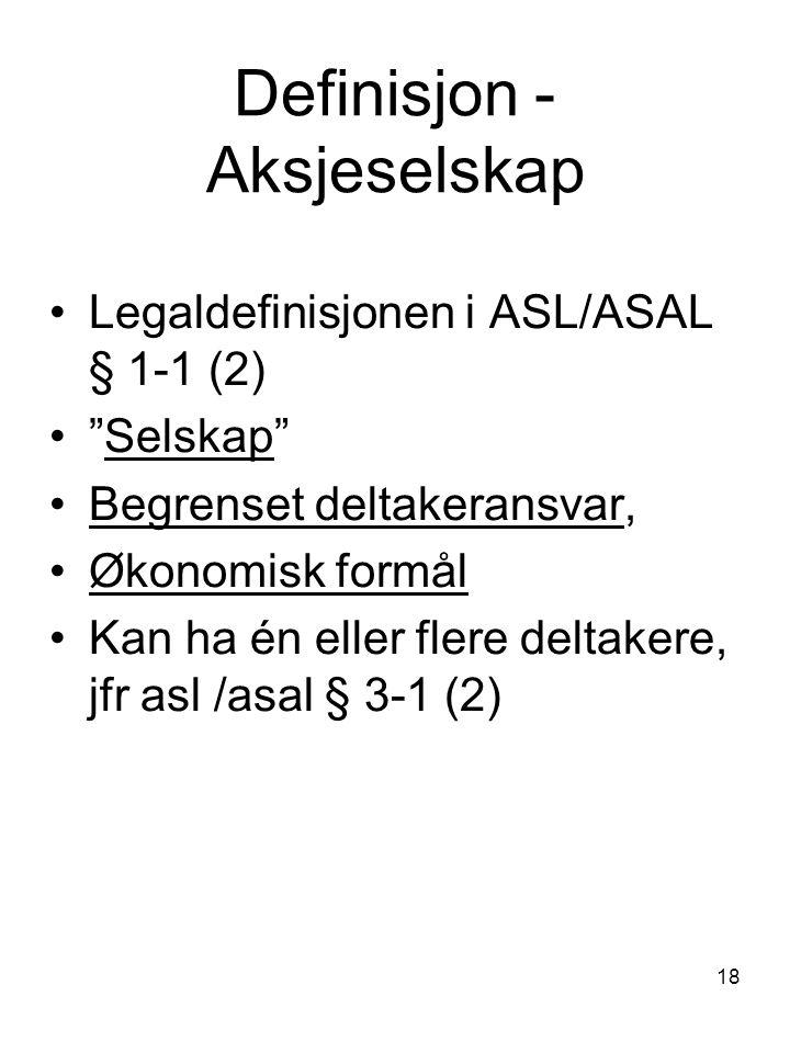"""18 Definisjon - Aksjeselskap Legaldefinisjonen i ASL/ASAL § 1-1 (2) """"Selskap"""" Begrenset deltakeransvar, Økonomisk formål Kan ha én eller flere deltake"""