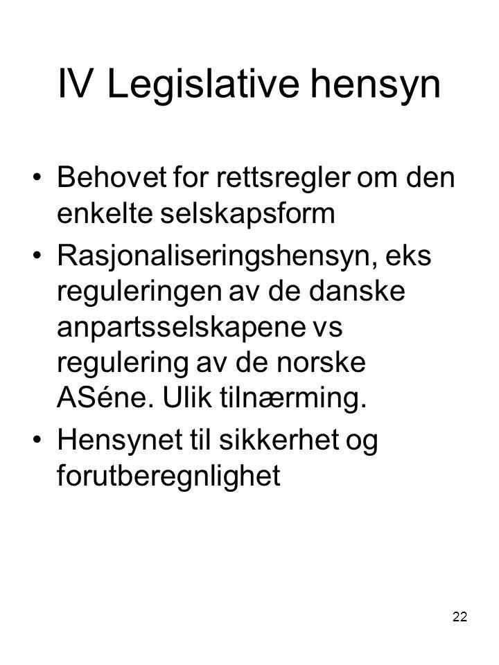 22 IV Legislative hensyn Behovet for rettsregler om den enkelte selskapsform Rasjonaliseringshensyn, eks reguleringen av de danske anpartsselskapene v