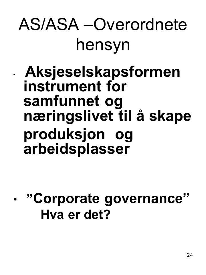 """24 AS/ASA –Overordnete hensyn Aksjeselskapsformen instrument for samfunnet og næringslivet til å skape produksjon og arbeidsplasser """" Corporate govern"""