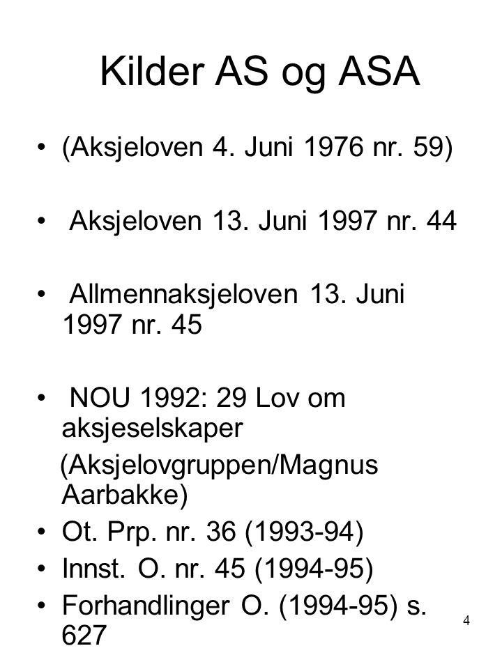 4 Kilder AS og ASA (Aksjeloven 4. Juni 1976 nr. 59) Aksjeloven 13. Juni 1997 nr. 44 Allmennaksjeloven 13. Juni 1997 nr. 45 NOU 1992: 29 Lov om aksjese