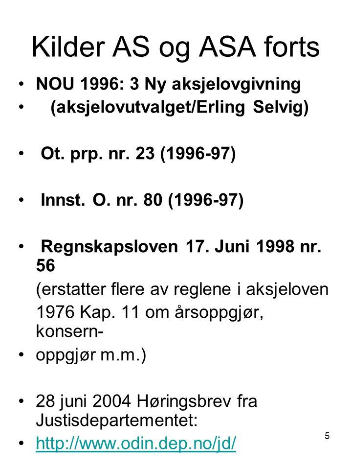 5 Kilder AS og ASA forts NOU 1996: 3 Ny aksjelovgivning (aksjelovutvalget/Erling Selvig) Ot. prp. nr. 23 (1996-97) Innst. O. nr. 80 (1996-97) Regnskap