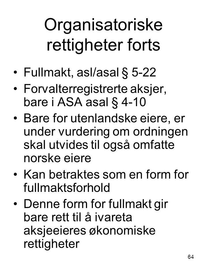 64 Organisatoriske rettigheter forts Fullmakt, asl/asal § 5-22 Forvalterregistrerte aksjer, bare i ASA asal § 4-10 Bare for utenlandske eiere, er unde