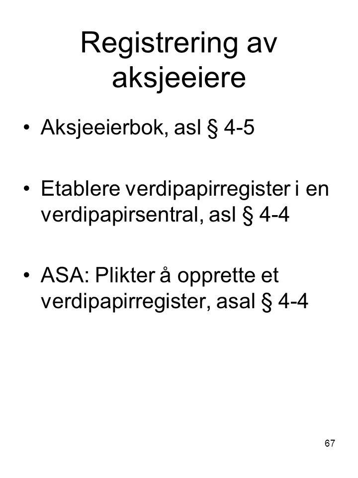 67 Registrering av aksjeeiere Aksjeeierbok, asl § 4-5 Etablere verdipapirregister i en verdipapirsentral, asl § 4-4 ASA: Plikter å opprette et verdipa