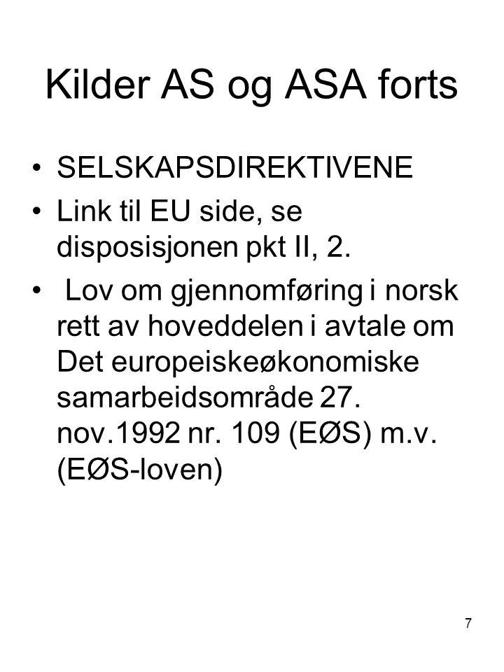 7 Kilder AS og ASA forts SELSKAPSDIREKTIVENE Link til EU side, se disposisjonen pkt II, 2. Lov om gjennomføring i norsk rett av hoveddelen i avtale om