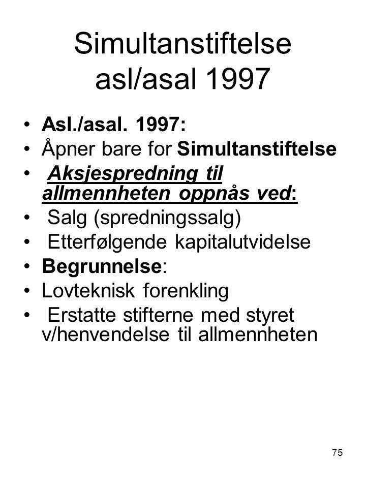 75 Simultanstiftelse asl/asal 1997 Asl./asal. 1997: Åpner bare for Simultanstiftelse Aksjespredning til allmennheten oppnås ved: Salg (spredningssalg)