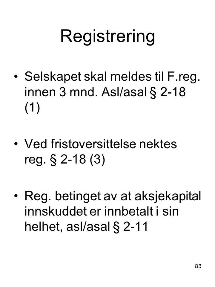 83 Registrering Selskapet skal meldes til F.reg. innen 3 mnd. Asl/asal § 2-18 (1) Ved fristoversittelse nektes reg. § 2-18 (3) Reg. betinget av at aks