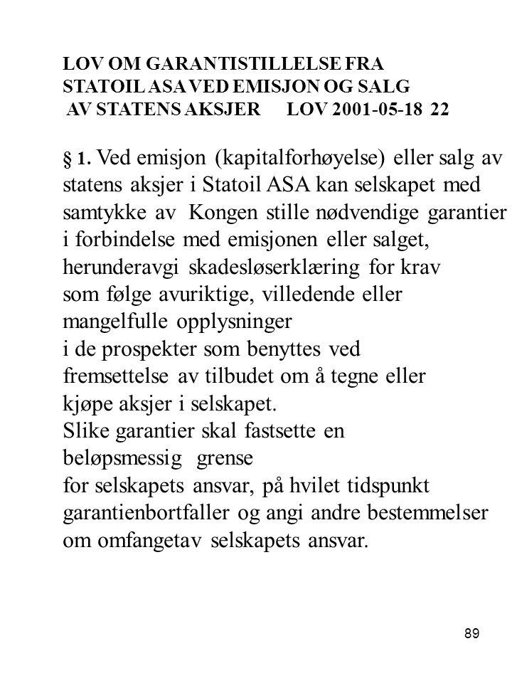 89 LOV OM GARANTISTILLELSE FRA STATOIL ASA VED EMISJON OG SALG AV STATENS AKSJER LOV 2001-05-18 22 § 1. Ved emisjon (kapitalforhøyelse) eller salg av