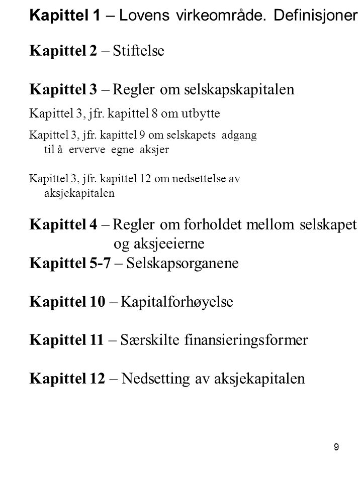 9 Kapittel 1 – Lovens virkeområde. Definisjoner Kapittel 2 – Stiftelse Kapittel 3 – Regler om selskapskapitalen Kapittel 3, jfr. kapittel 8 om utbytte