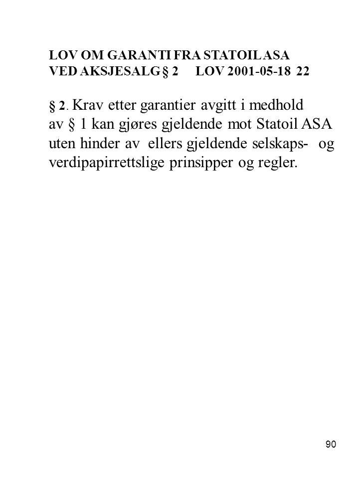 90 LOV OM GARANTI FRA STATOIL ASA VED AKSJESALG § 2 LOV 2001-05-18 22 § 2. Krav etter garantier avgitt i medhold av § 1 kan gjøres gjeldende mot Stato
