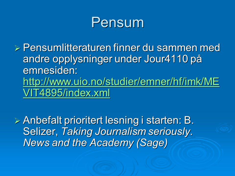 Pensum  Pensumlitteraturen finner du sammen med andre opplysninger under Jour4110 på emnesiden: http://www.uio.no/studier/emner/hf/imk/ME VIT4895/index.xml http://www.uio.no/studier/emner/hf/imk/ME VIT4895/index.xml http://www.uio.no/studier/emner/hf/imk/ME VIT4895/index.xml  Anbefalt prioritert lesning i starten: B.