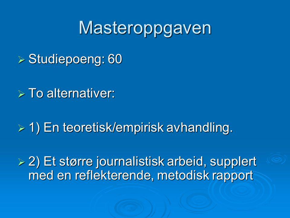 Masteroppgaven  Studiepoeng: 60  To alternativer:  1) En teoretisk/empirisk avhandling.
