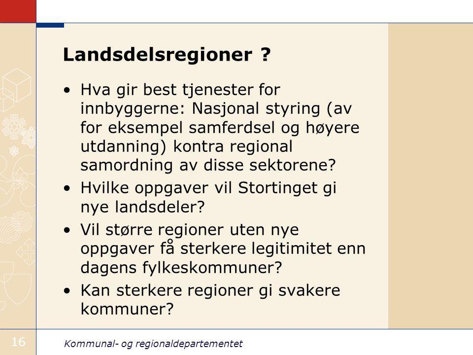 Kommunal- og regionaldepartementet 16 Landsdelsregioner .