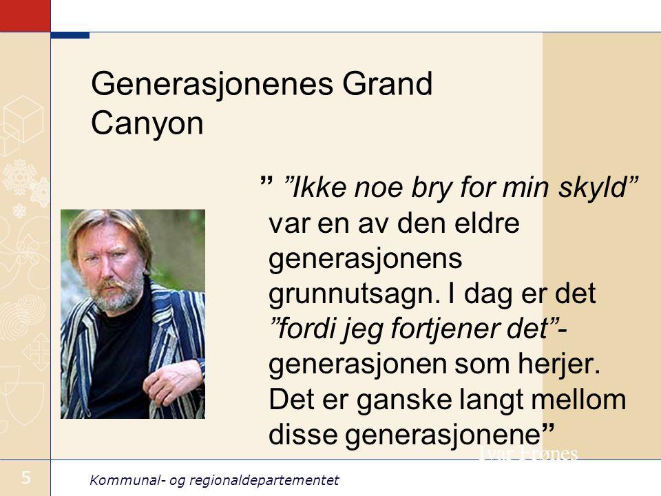 Kommunal- og regionaldepartementet 5 Generasjonenes Grand Canyon Ikke noe bry for min skyld var en av den eldre generasjonens grunnutsagn.