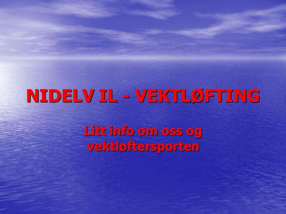 NIDELV IL - VEKTLØFTING Litt info om oss og vektløftersporten