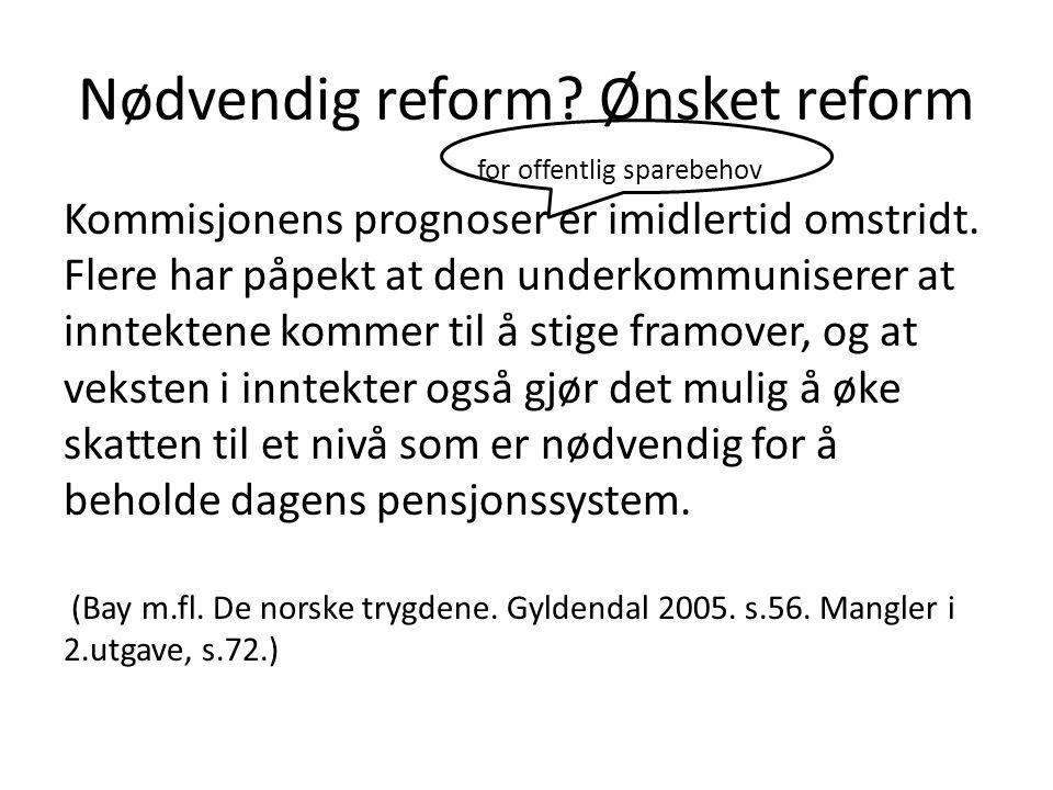 Nødvendig reform.Ønsket reform Kommisjonens prognoser er imidlertid omstridt.