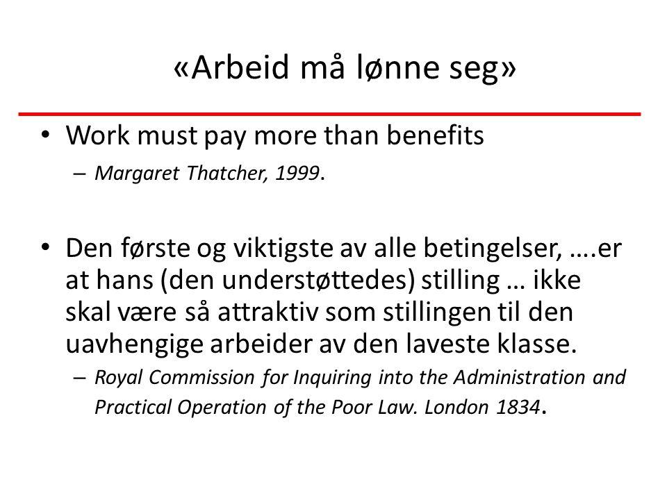 «Arbeid må lønne seg» Work must pay more than benefits – Margaret Thatcher, 1999.