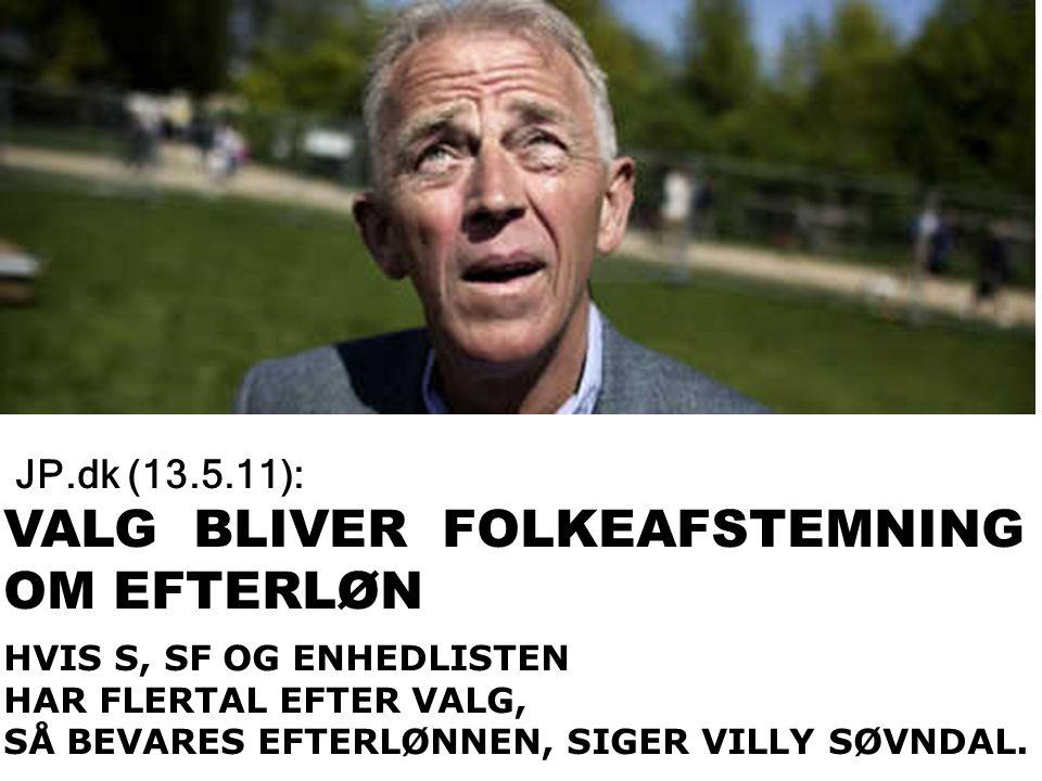V JP.dk (13.5.11): VALG BLIVER FOLKEAFSTEMNING OM EFTERLØN 13.05.11 KL.